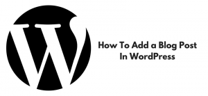 How To Add A Blog Post In WordPress